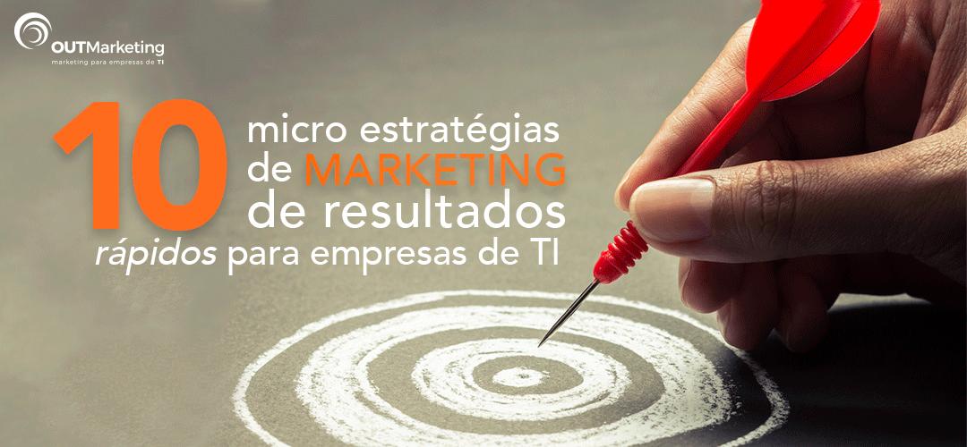 10 micro estratégias de Marketing de resultados rápidos para empresas de TI
